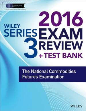 Wiley Series 3 Exam Review 2016 + Test Bank: National Commodity Futures Examination