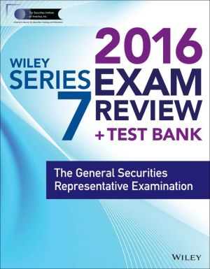 Wiley Series 7 Exam Review 2016 + Test Bank: The General Securities Representative Examination