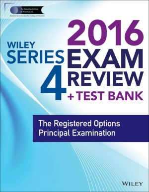 Wiley Series 4 Exam Review 2016 + Test Bank: The Registered Options Principal Qualification Examination