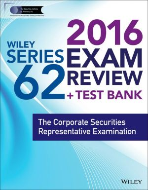 Wiley Series 62 Exam Review 2016 + Test Bank: The Corporate Securities Limited Representative Examination