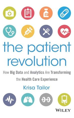 The Patient Revolution: How Big Data and Analytics Are Transforming the Health Care Experience