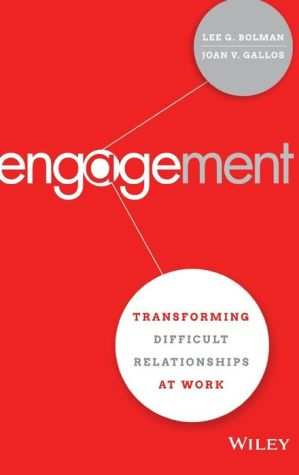 Engagement: Transforming Difficult Relationships at Work