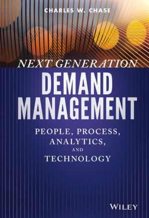 Demand-Driven Planning: A Practitioner's Guide for People, Process, Analytics, and Technology