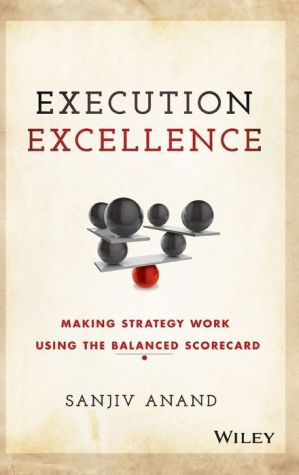Execution Execellence: Making Strategy Work Using the Balanced Scorecard