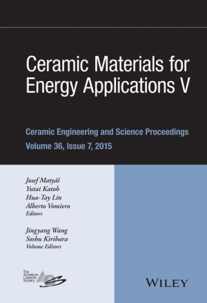 Ceramic Materials for Energy Applications V: Ceramic Engineering and Science Proceedings, Volume 36 Issue 7