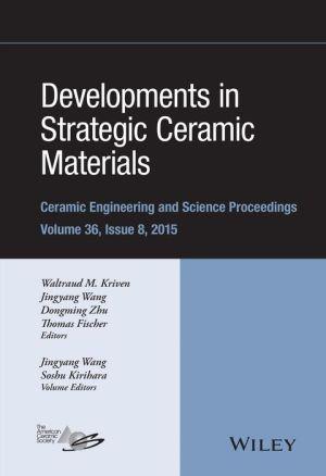 Developments in Strategic Ceramic Materials: Ceramic Engineering and Science Proceedings, Volume 36 Issue 8