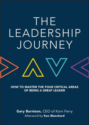 The Leadership Journey: How to Master the Four Critical Areas of Being a Great Leader