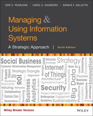 Managing & Using Information Systems, Binder Ready Version: A Strategic Approach