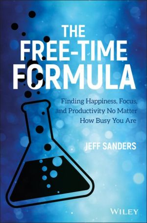 The Free-Time Formula: Finding Happiness, Focus, and Productivity No Matter How Busy You Are