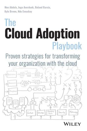 Book The Cloud Adoption Playbook: Proven Strategies for Transforming Your Organization with the Cloud