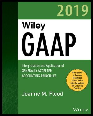 Wiley GAAP 2019: Interpretation and Application of Generally Accepted Accounting Principles