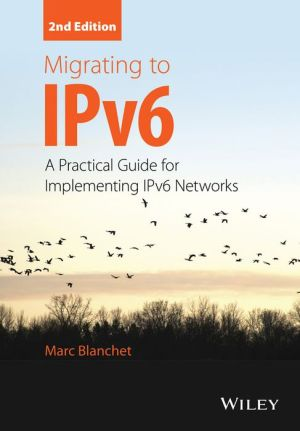 Migrating to IPv6: A Practical Guide for Implementing IPv6 Networks