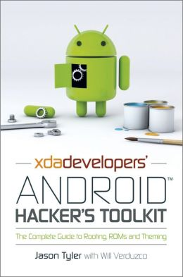 XDA Developers' Android Hacker's Toolkit: The Complete Guide to Rooting, ROMs and Theming