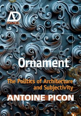 Ornament: The Politics of Architecture and Subjectivity - AD Primer