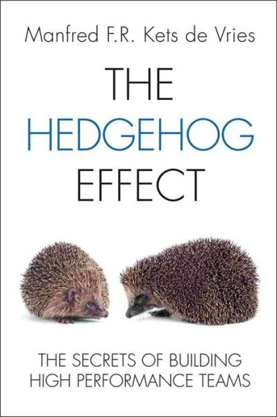 The Hedgehog Effect: The Secrets of Building High Performance Teams