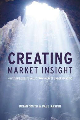 Creating Market Insight: How Firms Create Value from Market Understanding