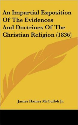 An Impartial Exposition Of The Evidences And Doctrines Of The Christian Religion (1836)