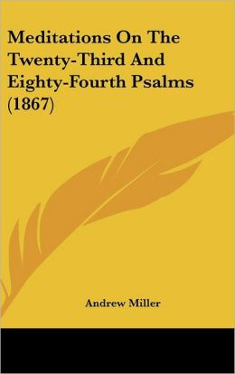 Meditations On The Twenty-Third And Eighty-Fourth Psalms (1867)