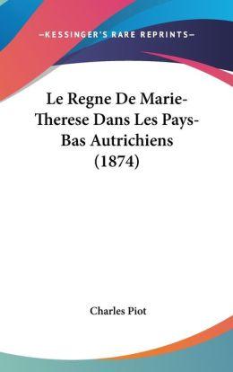 Le Regne De Marie-Therese Dans Les Pays-Bas Autrichiens (1874)