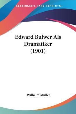 Edward Bulwer Als Dramatiker (1901)