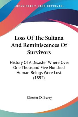 Loss Of The Sultana And Reminiscences Of Survivors