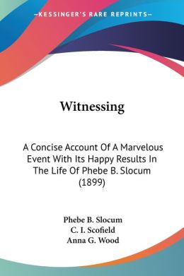 Witnessing: A Concise Account of A Marvelous Event with Its Happy Results in the Life of Phebe B. Slocum (1899)
