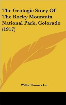 The Geologic Story Of The Rocky Mountain National Park, Colorado (1917)