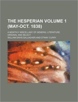 The Hesperian Volume 1 (May-Oct. 1838); A Monthly Miscellany of General Literature, Original and Select