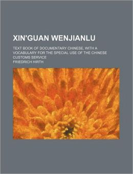 Xin'guan Wenjianlu; Text Book of Documentary Chinese, with a Vocabulary for the Special Use of the Chinese Customs Service
