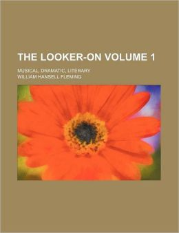 The Looker-On Volume 1; Musical, Dramatic, Literary