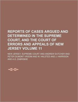 Reports of Cases Argued and Determined in the Supreme Court, and the Court of Errors and Appeals of New Jersey