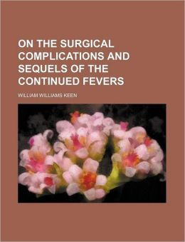 On the Surgical Complications and Sequels of the Continued Fevers