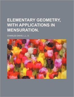 Elementary Geometry, with Applications in Mensuration
