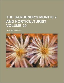 The Gardener's Monthly and Horticulturist Volume 20
