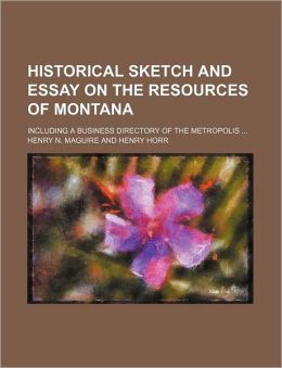 Historical Sketch and Essay on the Resources of Montana; Including a Business Directory of the Metropolis