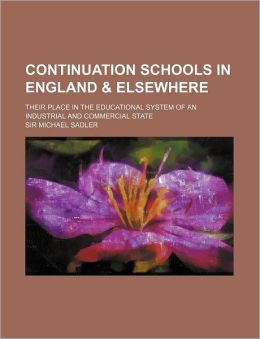 Continuation Schools in England Their Place in the Educational System of an Industrial and Commercial State