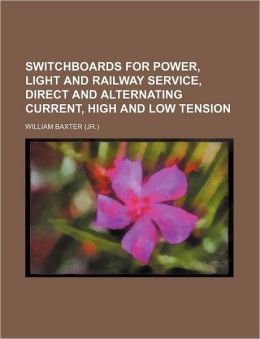 Switchboards for Power, Light and Railway Service, Direct and Alternating Current, High and Low Tension