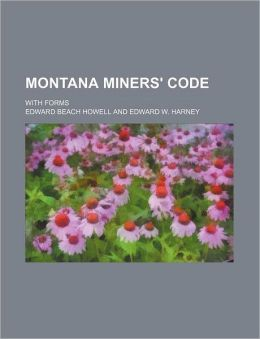 Montana Miners' Code; with Forms