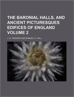 The Baronial Halls, and Ancient Picturesques Edifices of England