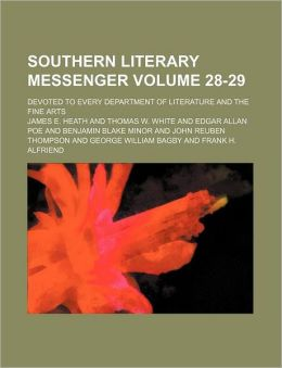 Southern Literary Messenger Volume 28-29; Devoted to Every Department of Literature and the Fine Arts