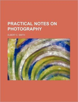 Practical Notes on Photography