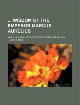Wisdom of the Emperor Marcus Aurelius