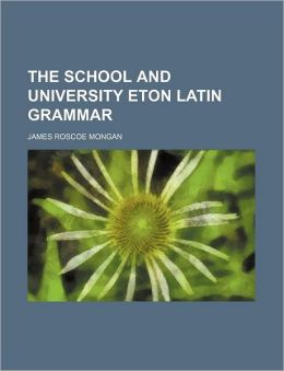 The school and university Eton Latin grammar