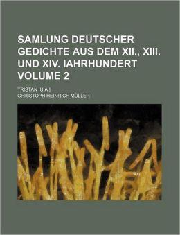 Samlung Deutscher Gedichte Aus Dem Xii , Xiii und Xiv Iahrhundert Volume 2; Tristan [U A ]