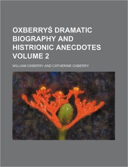 Oxberrys Dramatic Biography and Histrionic Anecdotes