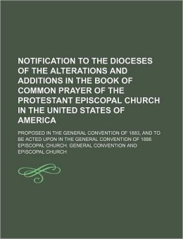 Notification to the Dioceses of the Alterations and Additions in the Book of Common Prayer of the Protestant Episcopal Church in the United States of
