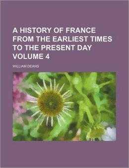 A history of France from the earliest times to the present day Volume 4