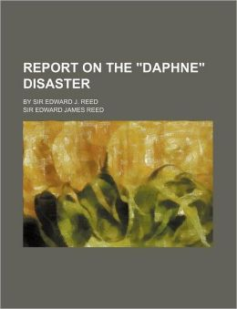 Report on the Daphne Disaster; by Sir Edward J Reed