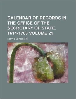 Calendar of Records in the Office of the Secretary of State 1614-1703