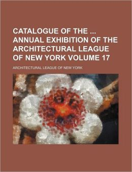 Catalogue of the Annual Exhibition of the Architectural League of New York